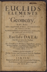Euclid's Elements of geometry : in XV. books, with a supplement of divers propositions and corollaries. To which is added, a treatise of regular solids, by Campane and Flussas. Likewise Euclid's data and Marinus his preface thereunto annexed. Also a treatise of the divisions of superficies, ascribed to Machomet Bagdedine, but published by Commandine, at the request of John Dee of London, whose preface to the said treatise declares it to be the worke of Euclide, the author of these Elements / published by the care and industry of John Leeke and George Serle, students in the mathematicks | printed, by R. & W. Leybourn, for George Sawbridge at the Bible upon Ludgate-hill | MDCLXI. [1661]