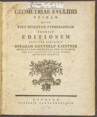 Kaestner, Abraham Gotthelf, 1719-1800. Geometriae Euclidis primam quae post inventam typographiam prodiit editionem / breviter describit Abraham Gotthelf Kaestner ...